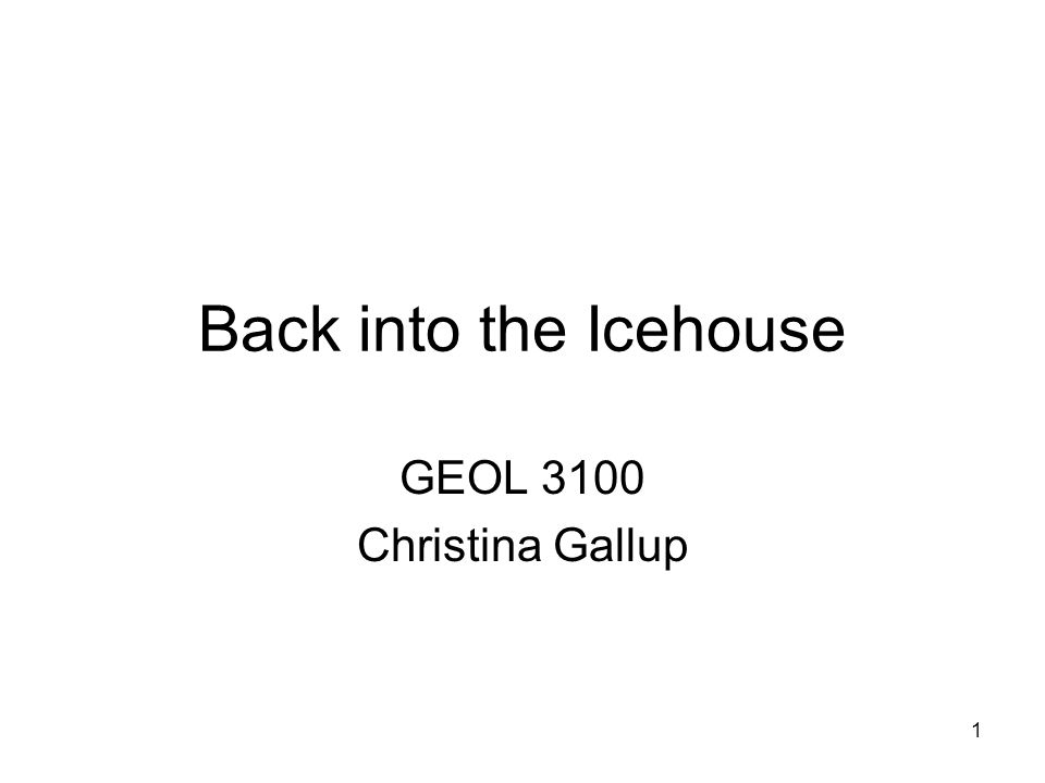 1 Back into the Icehouse GEOL 3100 Christina Gallup