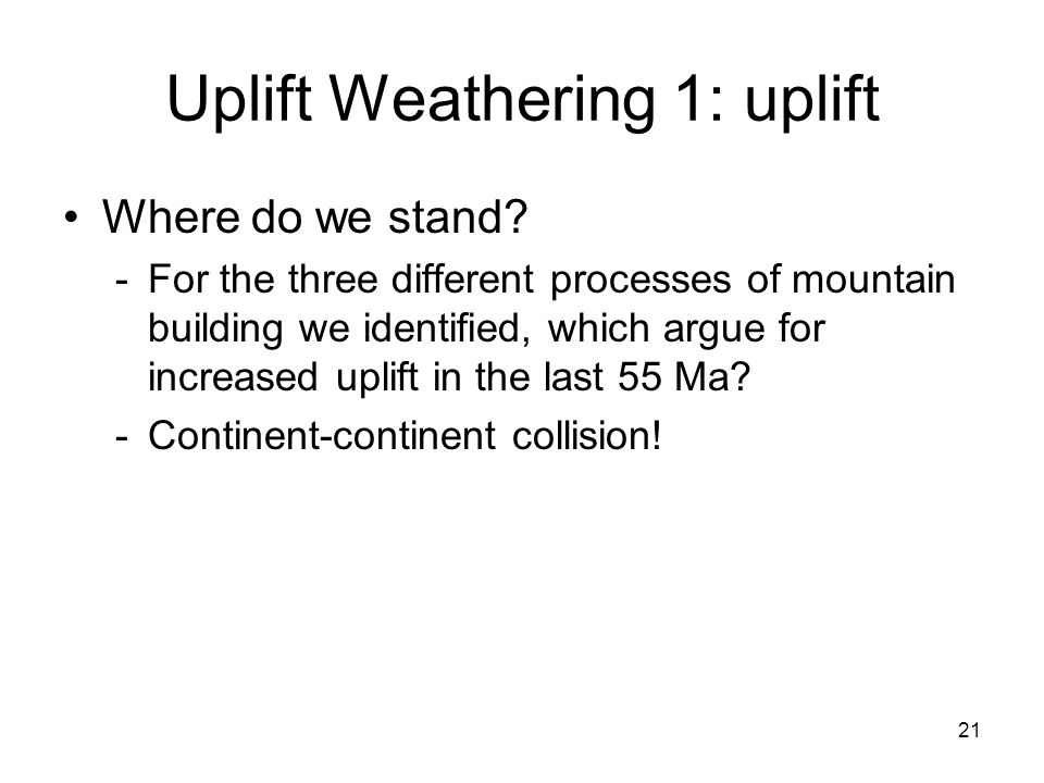 21 Uplift Weathering 1: uplift Where do we stand.