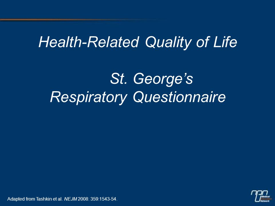 Health-Related Quality of Life St. George's Respiratory Questionnaire Adapted from Tashkin et al.