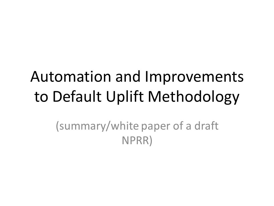 Automation and Improvements to Default Uplift Methodology (summary/white paper of a draft NPRR)