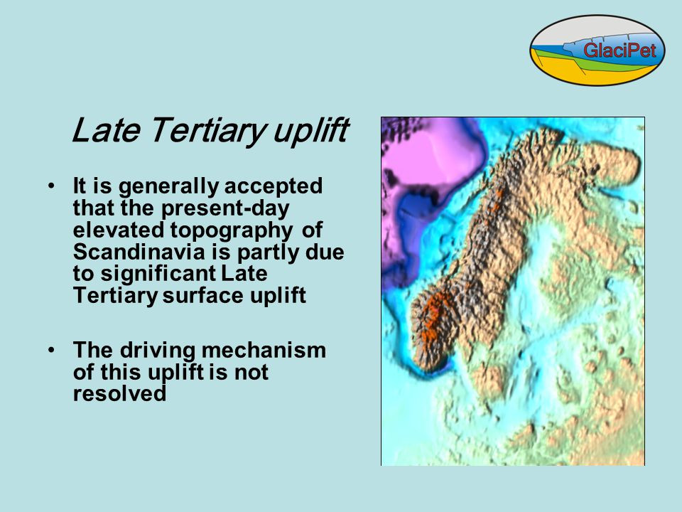 It is generally accepted that the present-day elevated topography of Scandinavia is partly due to significant Late Tertiary surface uplift The driving mechanism of this uplift is not resolved Late Tertiary uplift