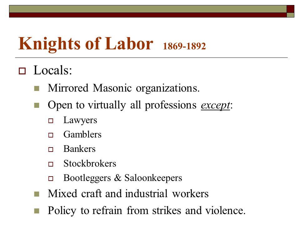 Knights of Labor 1869-1892  Locals: Mirrored Masonic organizations.