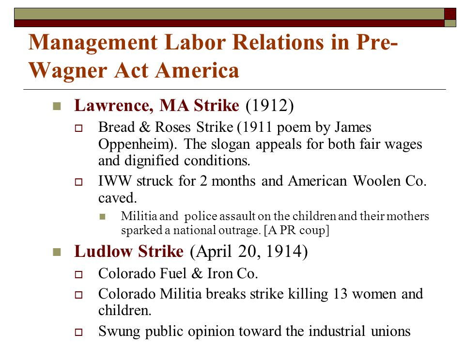 Management Labor Relations in Pre- Wagner Act America Lawrence, MA Strike (1912)  Bread & Roses Strike (1911 poem by James Oppenheim).