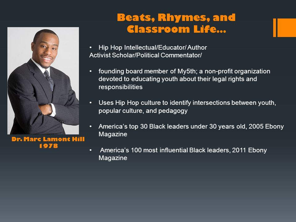 Dr. Marc Lamont Hill 1978 Beats, Rhymes, and Classroom Life… Hip Hop Intellectual/Educator/ Author Activist Scholar/Political Commentator/ founding bo