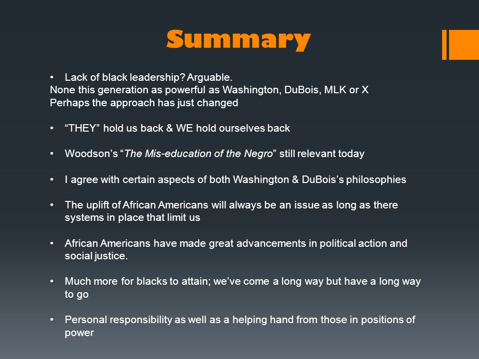 "Summary Lack of black leadership? Arguable. None this generation as powerful as Washington, DuBois, MLK or X Perhaps the approach has just changed ""TH"