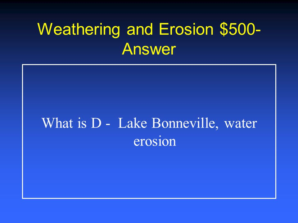 Weathering and Erosion $400- Answer What is C - Erosion by rivers can change their course.