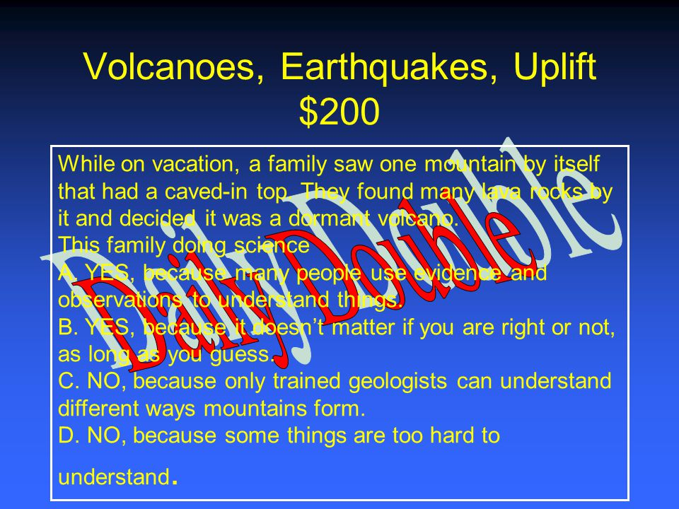 Volcanoes, Earthquakes, Uplift $100 Hot rock deep in Earth expands and is forced out the opening of a volcano.