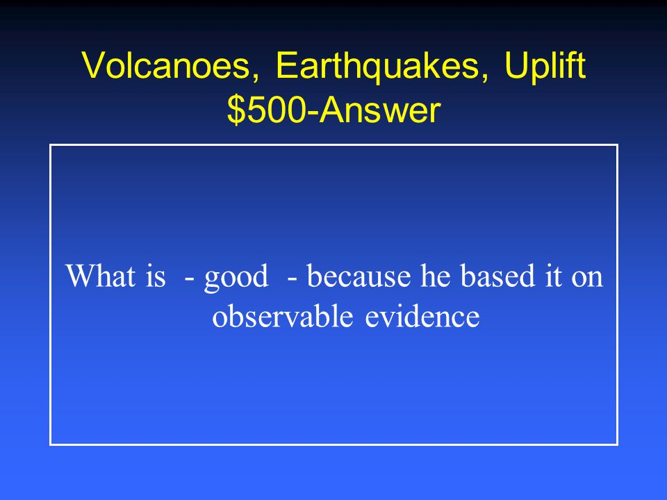 Volcanoes, Earthquakes, Uplift $400-Answer What is B - movement of Earth s crust