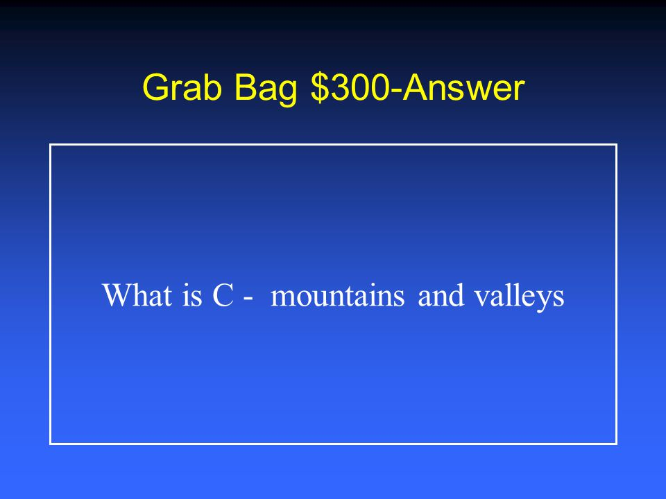 Grab Bag $200-Answer What is A - Mudslides and landslides could occur.