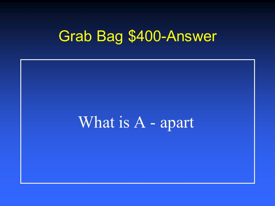 Grab Bag $300-Answer What is C - mountains and valleys