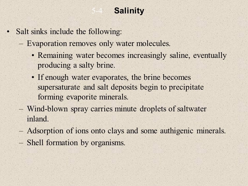 Salt sinks include the following: –Evaporation removes only water molecules.