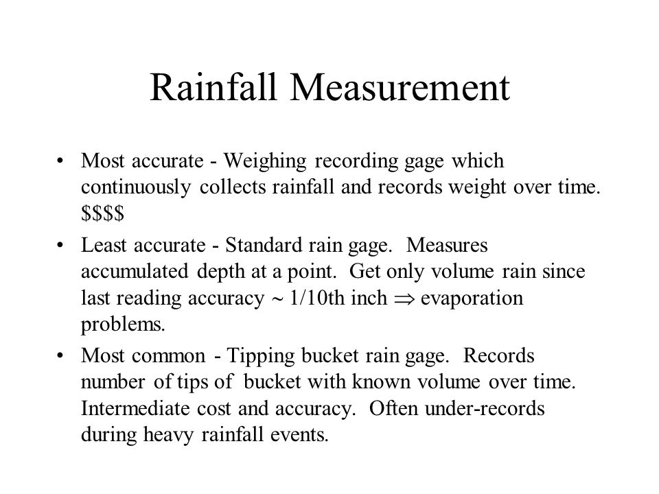 Rainfall Measurement Most accurate - Weighing recording gage which continuously collects rainfall and records weight over time.