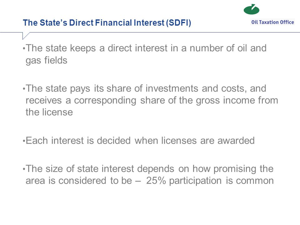 The State's Direct Financial Interest (SDFI) The state keeps a direct interest in a number of oil and gas fields The state pays its share of investmen
