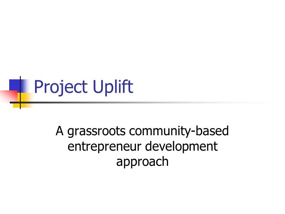 Project Uplift A grassroots community-based entrepreneur development approach