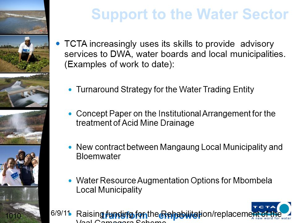 transform empower uplift 6/9/11 Support to the Water Sector TCTA increasingly uses its skills to provide advisory services to DWA, water boards and local municipalities.