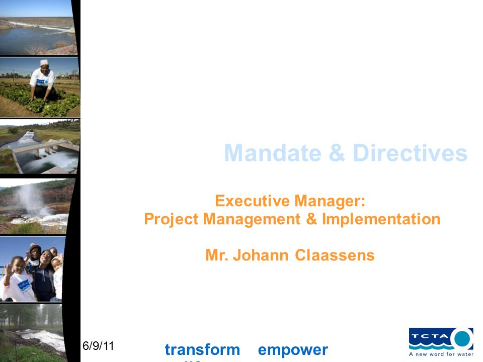 transform empower uplift 6/9/11 Mandate & Directives Executive Manager: Project Management & Implementation Mr.