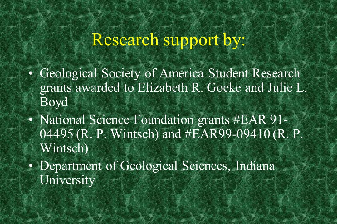 Research support by: Geological Society of America Student Research grants awarded to Elizabeth R. Goeke and Julie L. Boyd National Science Foundation