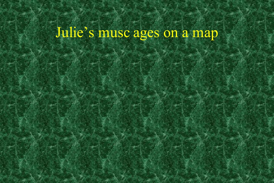 Julie's musc ages on a map