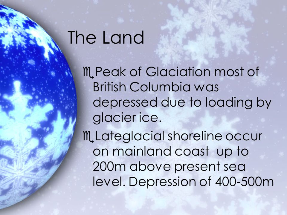 The Land ePeak of Glaciation most of British Columbia was depressed due to loading by glacier ice.
