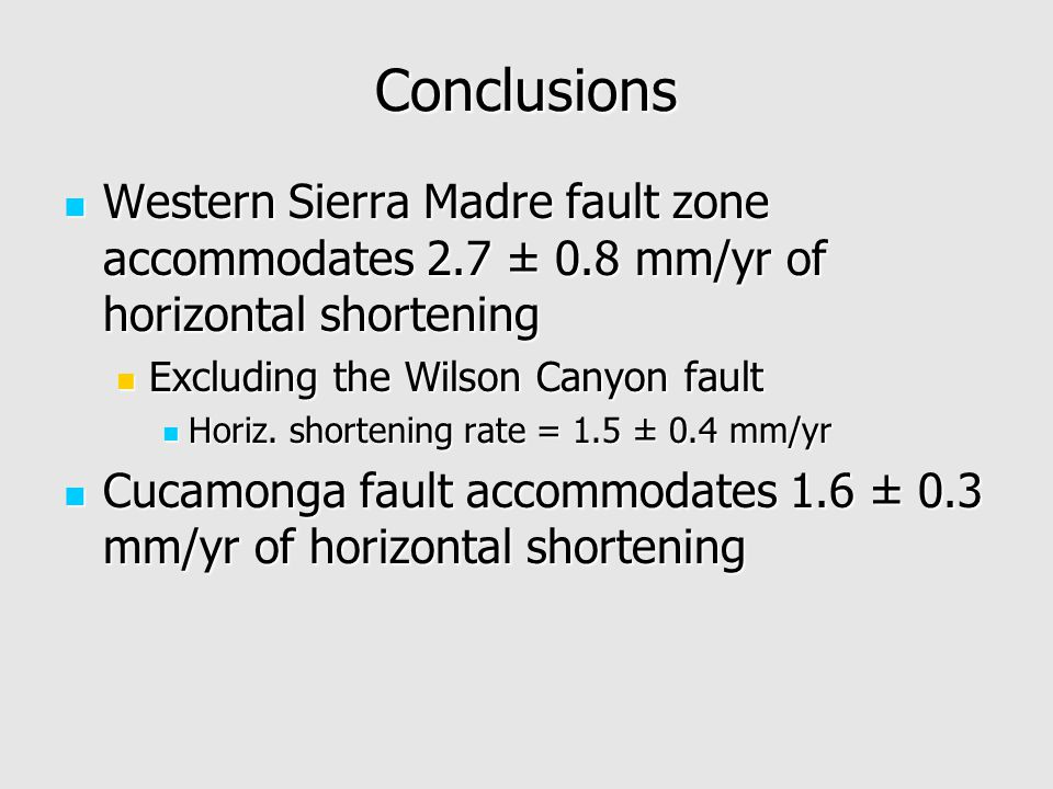 Conclusions Western Sierra Madre fault zone accommodates 2.7 ± 0.8 mm/yr of horizontal shortening Western Sierra Madre fault zone accommodates 2.7 ± 0.8 mm/yr of horizontal shortening Excluding the Wilson Canyon fault Excluding the Wilson Canyon fault Horiz.