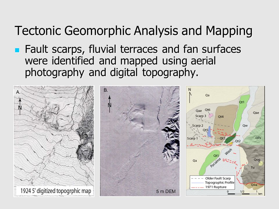 Tectonic Geomorphic Analysis and Mapping Fault scarps, fluvial terraces and fan surfaces were identified and mapped using aerial photography and digital topography.