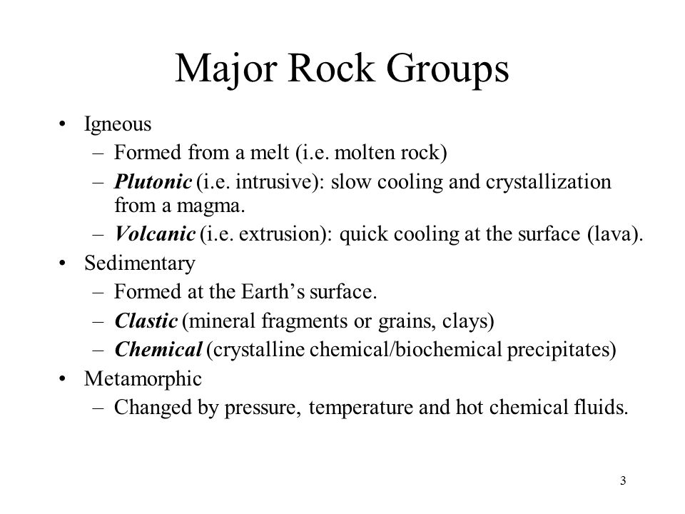 3 Major Rock Groups Igneous –Formed from a melt (i.e.