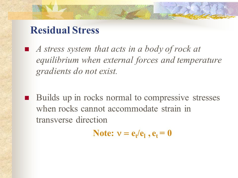 Residual Stress A stress system that acts in a body of rock at equilibrium when external forces and temperature gradients do not exist.