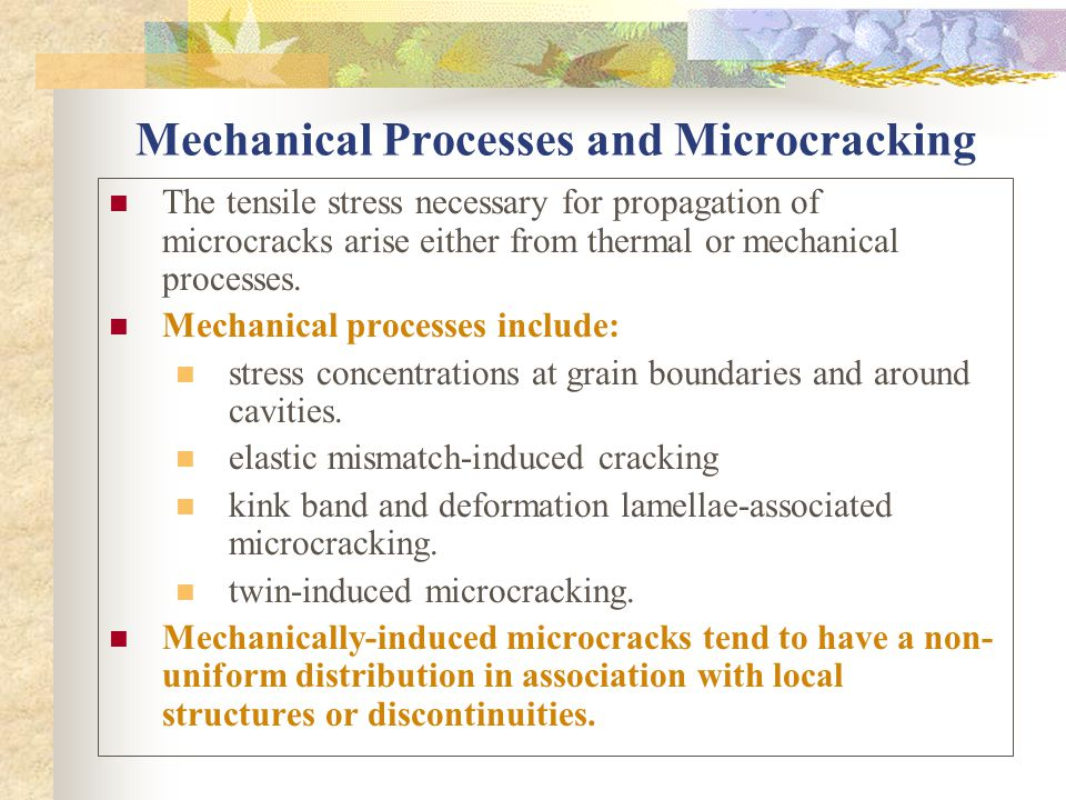 Mechanical Processes and Microcracking The tensile stress necessary for propagation of microcracks arise either from thermal or mechanical processes.