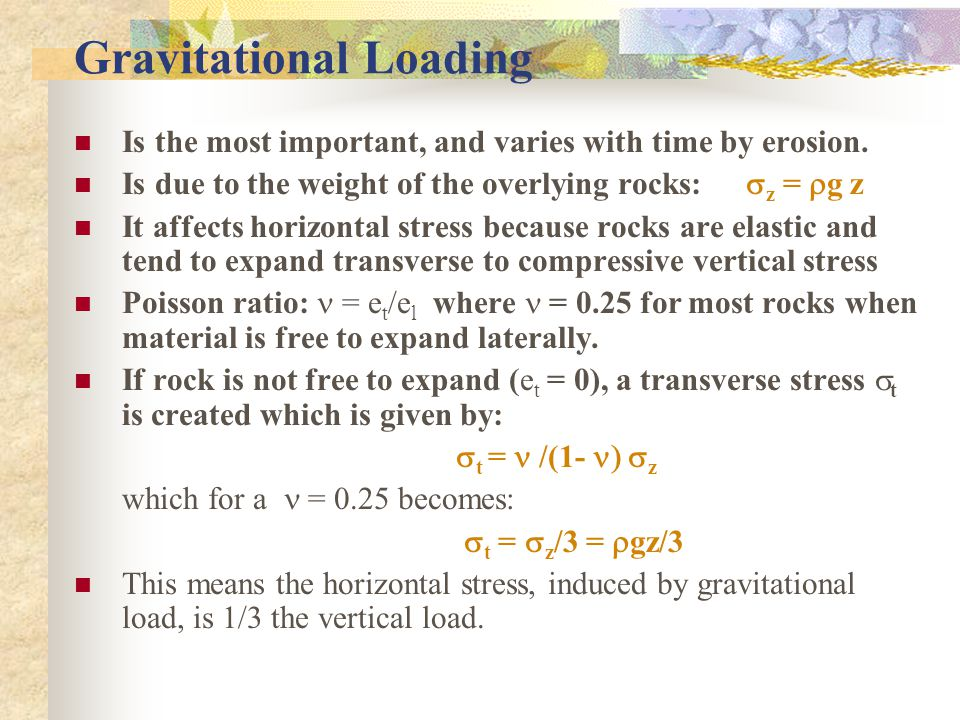 Gravitational Loading Is the most important, and varies with time by erosion.