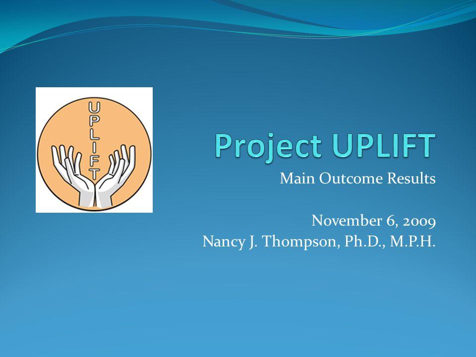 Main Outcome Results November 6, 2009 Nancy J. Thompson, Ph.D., M.P.H.