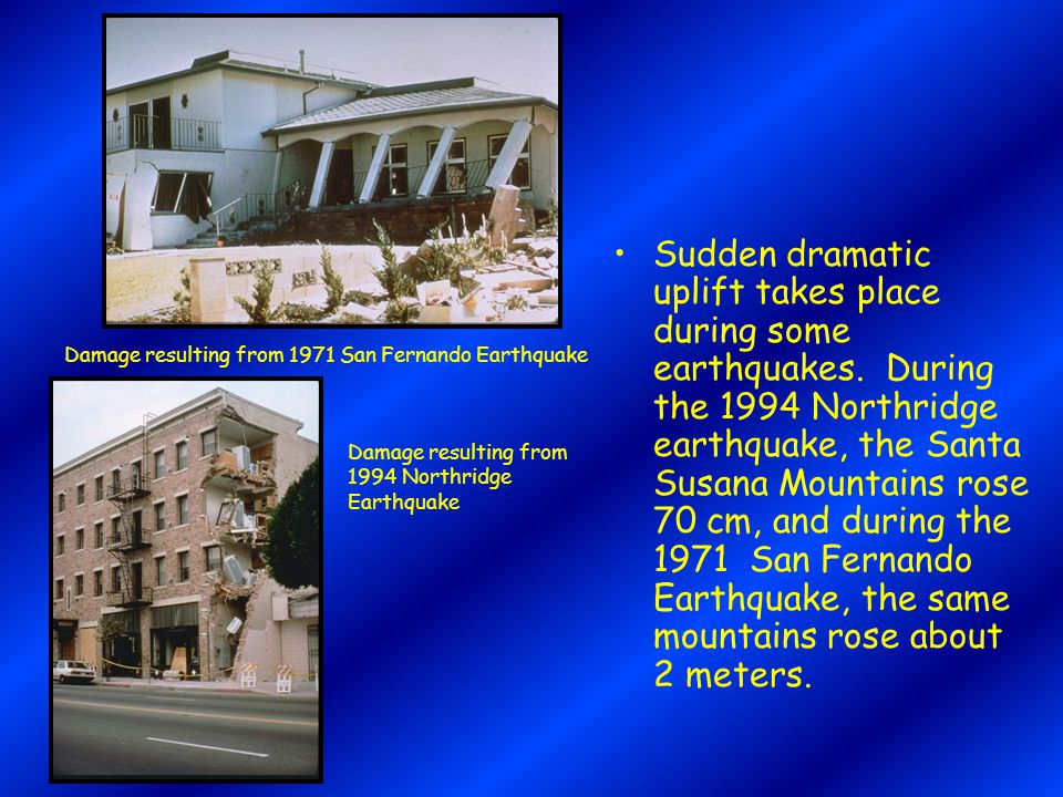 Sudden dramatic uplift takes place during some earthquakes.