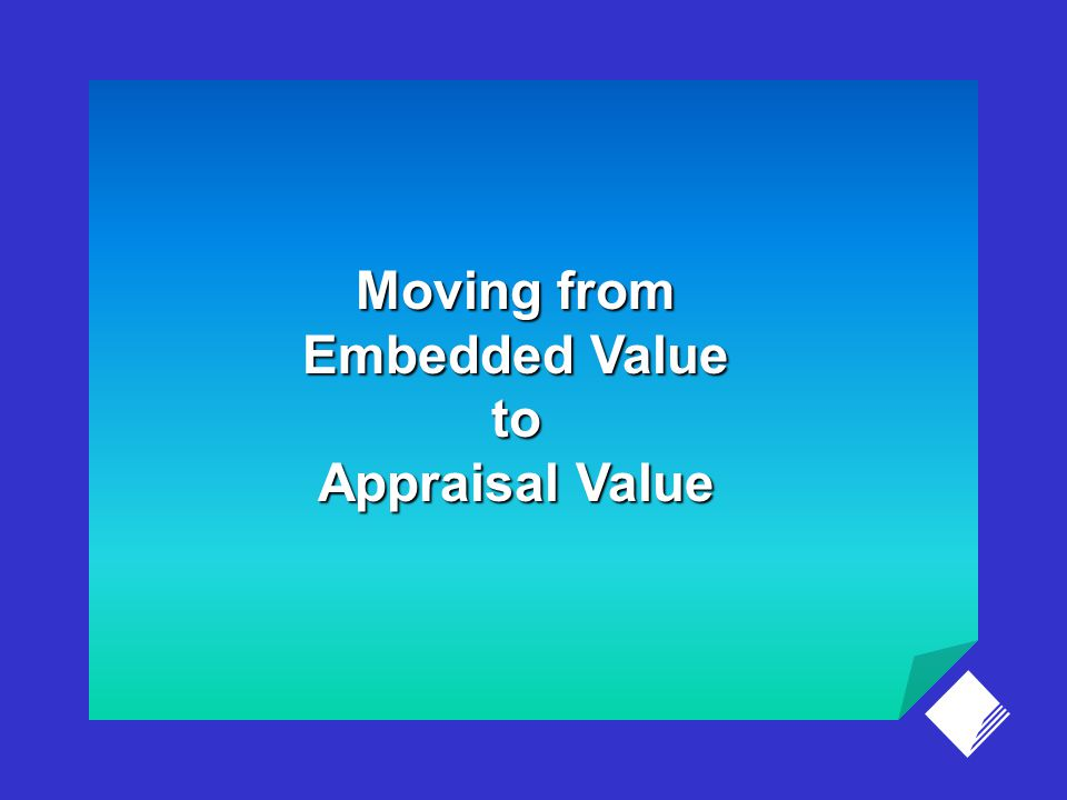 Moving from Embedded Value to Appraisal Value