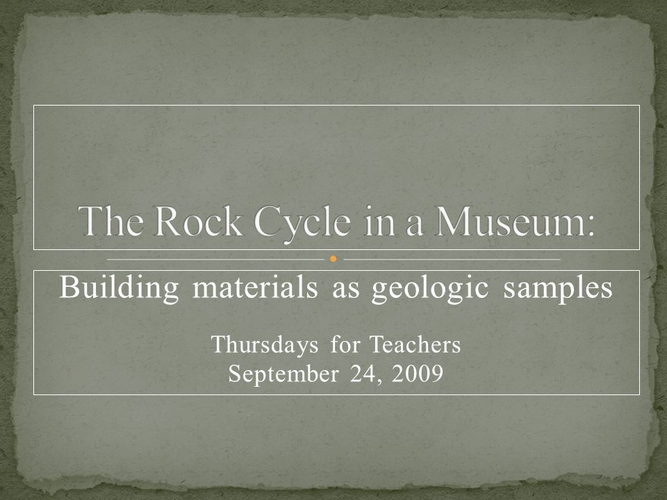 Building materials as geologic samples Thursdays for Teachers September 24, 2009