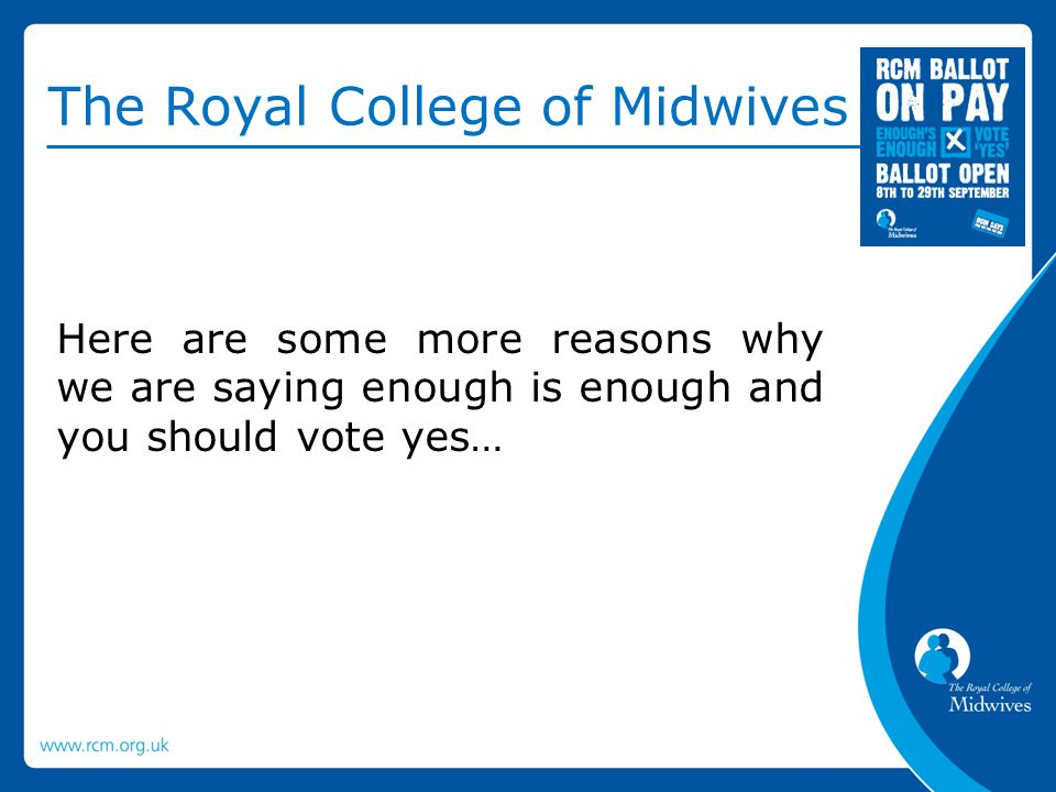 The Royal College of Midwives Here are some more reasons why we are saying enough is enough and you should vote yes…
