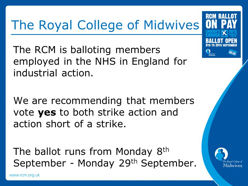 The RCM is balloting members employed in the NHS in England for industrial action.