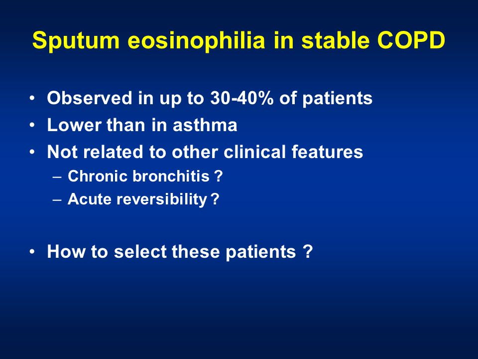 Sputum eosinophilia in stable COPD Observed in up to 30-40% of patients Lower than in asthma Not related to other clinical features –Chronic bronchitis .
