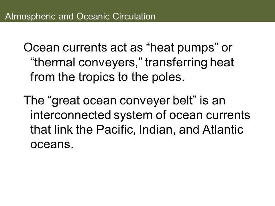 """Atmospheric and Oceanic Circulation Ocean currents act as """"heat pumps"""" or """"thermal conveyers,"""" transferring heat from the tropics to the poles. The """"g"""