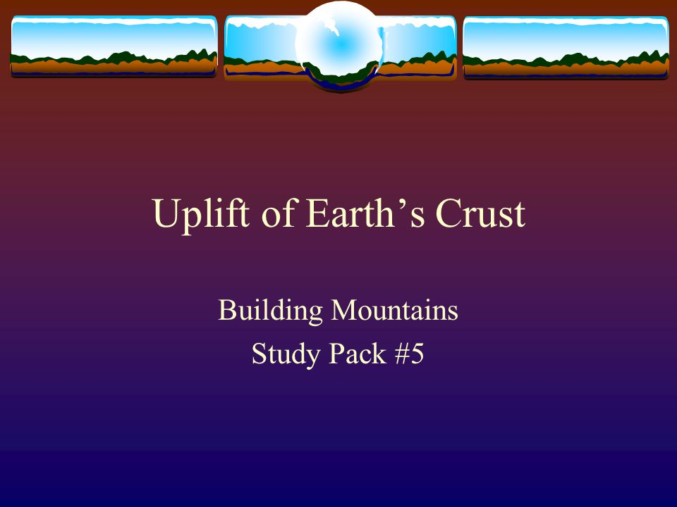 Uplift of Earth's Crust Building Mountains Study Pack #5