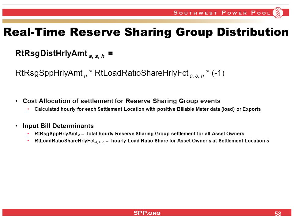 SPP.org 58 Real-Time Reserve Sharing Group Distribution RtRsgDistHrlyAmt a, s, h = RtRsgSppHrlyAmt h * RtLoadRatioShareHrlyFct a, s, h * (-1) Cost All