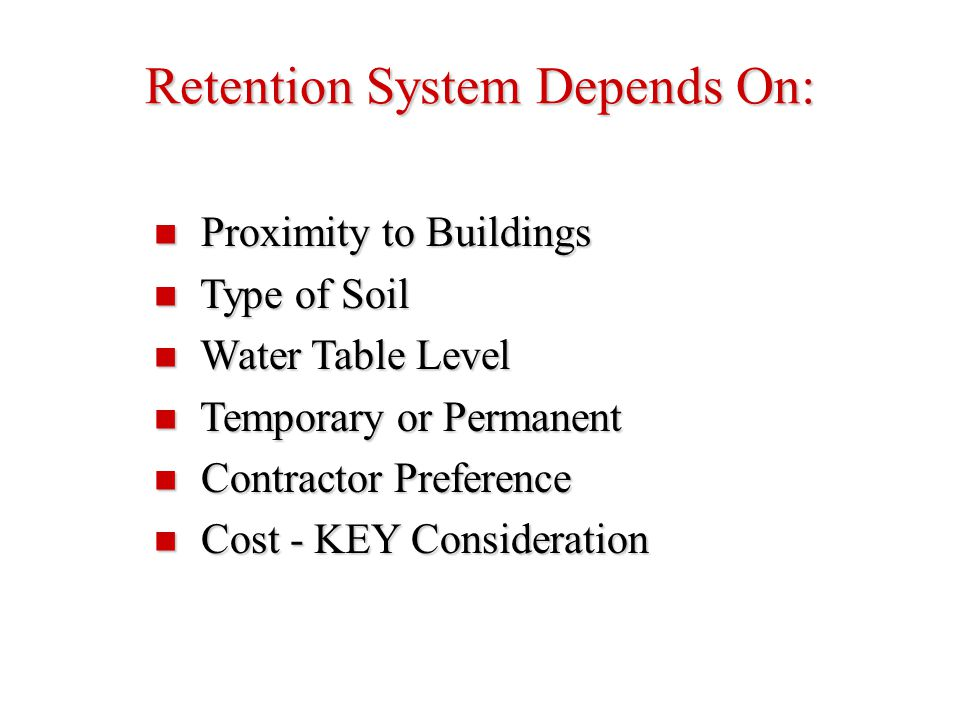 Retention System Depends On: Proximity to Buildings Proximity to Buildings Type of Soil Type of Soil Water Table Level Water Table Level Temporary or