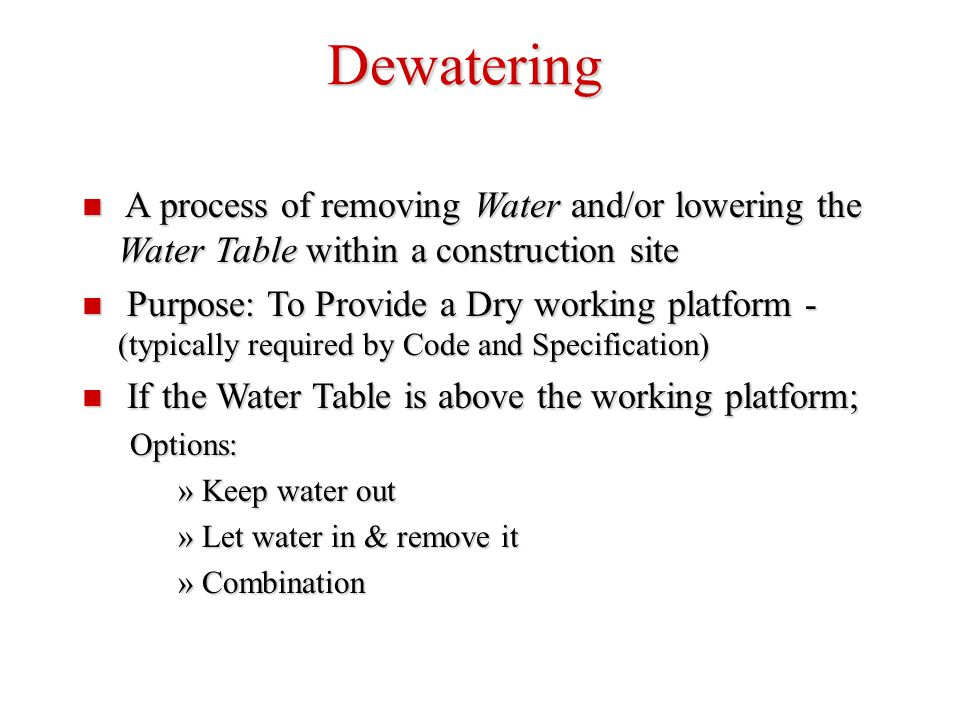 Dewatering A process of removing Water and/or lowering the Water Table within a construction site A process of removing Water and/or lowering the Wate