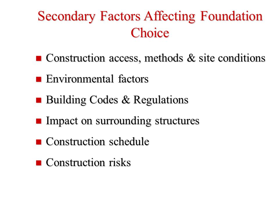 Secondary Factors Affecting Foundation Choice Construction access, methods & site conditions Construction access, methods & site conditions Environmen