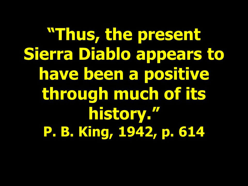Thus, the present Sierra Diablo appears to have been a positive through much of its history. P.