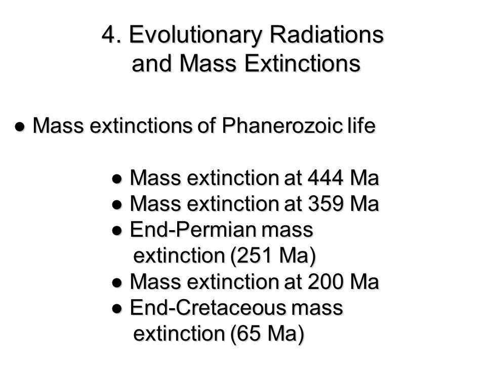 ● Mass extinctions of Phanerozoic life ● Mass extinction at 444 Ma ●Mass extinction at 359 Ma ● Mass extinction at 359 Ma ●End-Permian mass ● End-Permian mass extinction (251 Ma) extinction (251 Ma) ●Mass extinction at 200 Ma ● Mass extinction at 200 Ma ●End-Cretaceous mass ● End-Cretaceous mass extinction (65 Ma) extinction (65 Ma) 4.