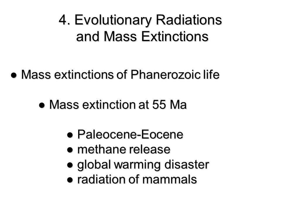 ● Mass extinctions of Phanerozoic life ● Mass extinction at 55 Ma ●Paleocene-Eocene ● Paleocene-Eocene ●methane release ● methane release ●global warming disaster ● global warming disaster ●radiation of mammals ● radiation of mammals 4.
