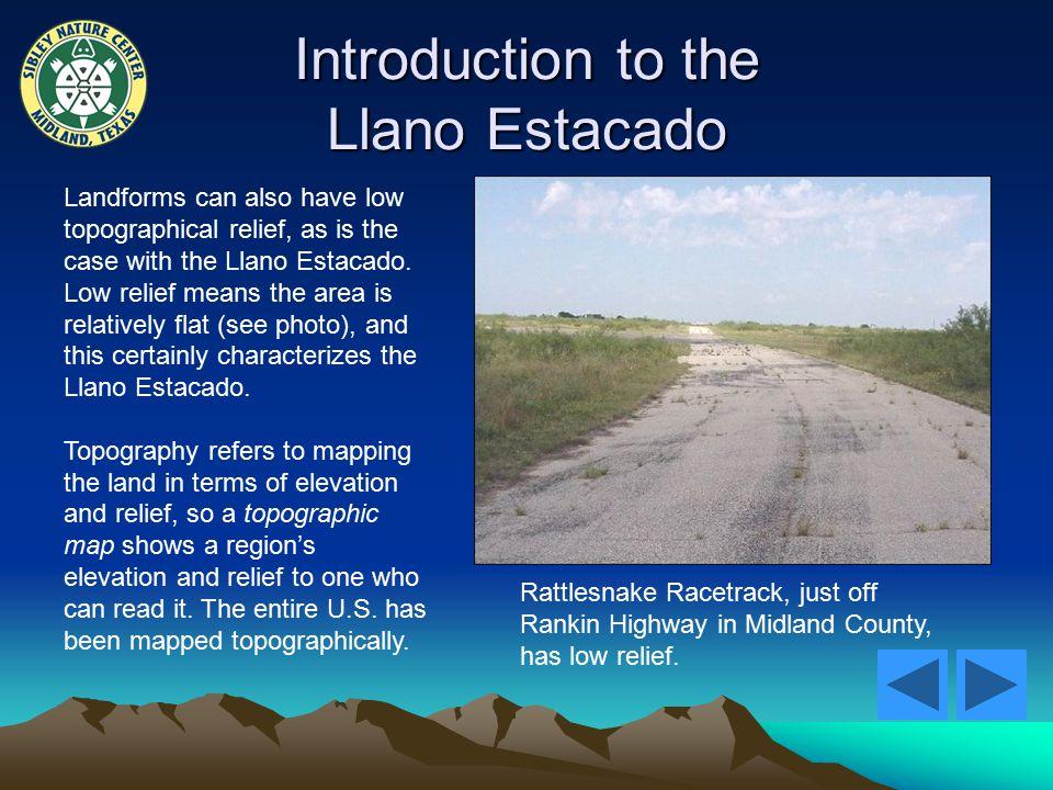 Introduction to the Llano Estacado Landforms can also have low topographical relief, as is the case with the Llano Estacado.