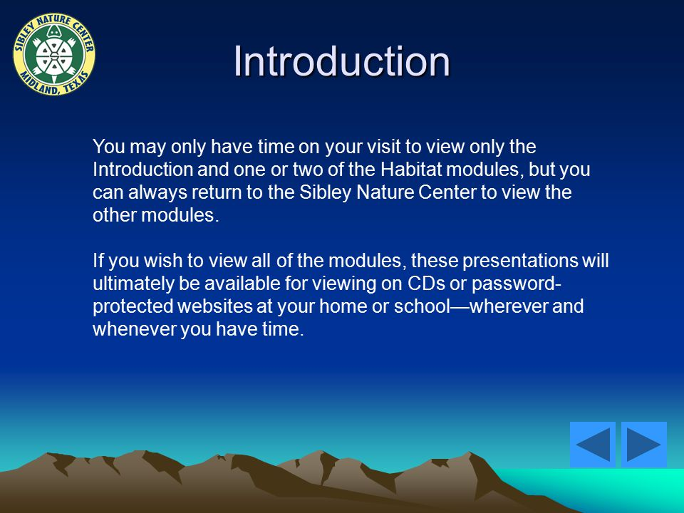 Introduction You may only have time on your visit to view only the Introduction and one or two of the Habitat modules, but you can always return to the Sibley Nature Center to view the other modules.