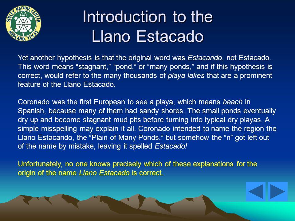 Introduction to the Llano Estacado Yet another hypothesis is that the original word was Estacando, not Estacado.