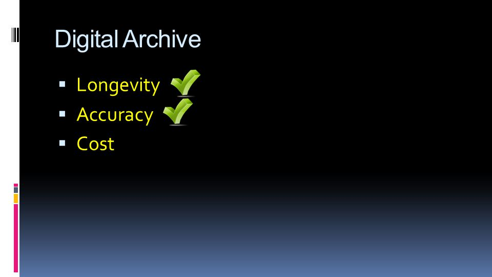 Digital Archive  Longevity  Accuracy  Cost