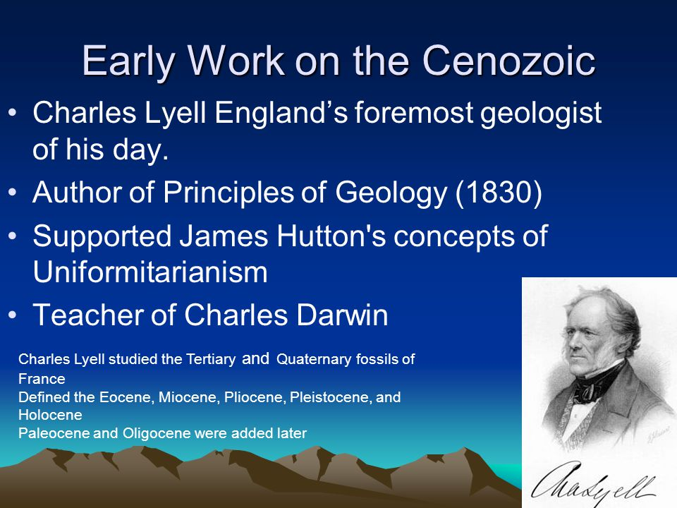Early Work on the Cenozoic Charles Lyell England's foremost geologist of his day.